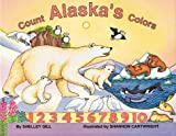 Count Alaska's Colors, Shelley R. Gill, 0934007349