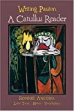Writing Passion : A Catullus Reader, Ancona, Ronnie, 0865164835