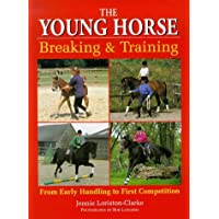 The Young Horse: Breaking And Training: Breaking and Training