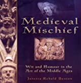 Medieval Mischief: Wit and Humour in the Art of the Middle Ages
