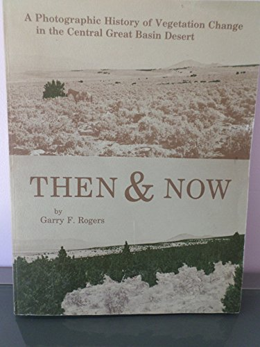 Then and Now: A Photographic History of Vegetation Change in the Central Great Basin Desert