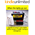 When the lights go out!: A guide to living in your home without power or water, during a emergency.