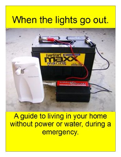 When the lights go out!: A guide to living in your home without power or water, during a emergency. by [G., Dana]