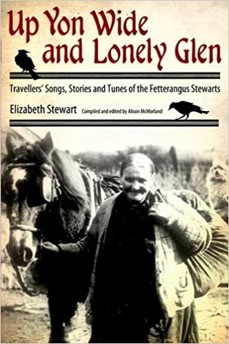Up Yon Wide and Lonely Glen: Travellers' Songs, Stories and Tunes of the Fetterangus Stewarts by Elizabeth Stewart (16-May-2012)