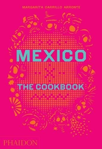 Mexico: The Cookbook by Margarita Carrillo Arronte