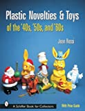 Plastic Novelties and Toys of the '40s, '50s, and '60s (Schiffer Book for Collectors)