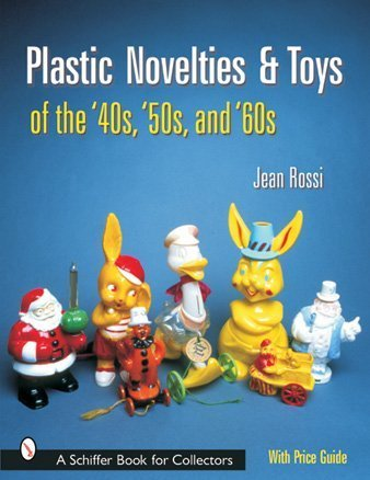 Plastic Novelties And Toys of the '40s, '50s, And '60s (Schiffer Book for Collectors) -