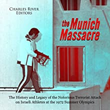 The Munich Massacre: The History and Legacy of the Notorious Terrorist Attack on Israeli Athletes at the 1972 Summer Olympics Audiobook by Charles River Editors Narrated by Dan Gallagher