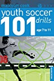 101 Youth Soccer Drills: Age 7 to 11