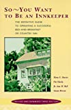 img - for So-You Want to Be an Innkeeper: The Definitive Guide to Operating a Successful Bed-And-Breakfast or Country Inn book / textbook / text book