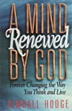 A Mind Renewed by God, Kimball Hodge, 1565079345