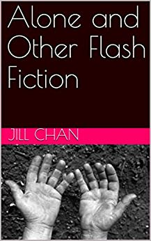 Alone and Other Flash Fiction by [Chan, Jill]
