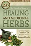 The Complete Guide to Healing and Medicinal Herbs: Everything You Need to Know Explained Simply (Back to Basics)