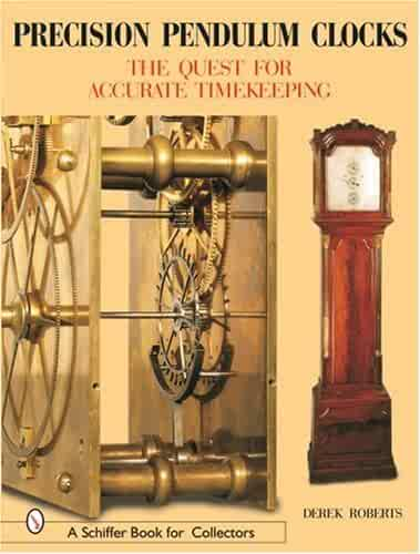 Precision Pendulum Clocks: The Quest for Accurate Timekeeping (Schiffer Book for Collectors) (Volume 3)