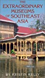 Extraordinary Museums of Southeast Asia, Kristin Kelly, 0810929945