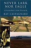 Never Lark nor Eagle, Ray Castagnaro, 1401070140