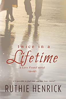 Twice in a Lifetime (Love Found Book 1) by [Henrick, Ruthie]