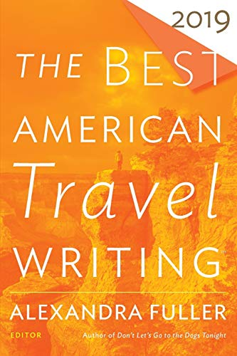 The Best American Travel Writing 2019 (The Best American Series ®) (The Best American Series 2019)