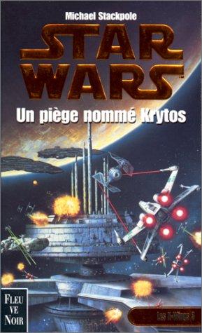 Star Wars, les X-Wings, numéro 3 : Un piège nommé Krytos
