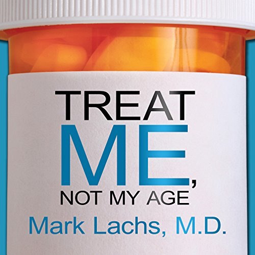 Treat Me, Not My Age: A Doctor's Guide to Getting the Best Care as You or a Loved One Gets Older by Tantor Audio