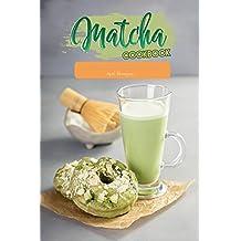 Matcha Cookbook: Luxury Recipe Collection with Matcha Green Tea Powder