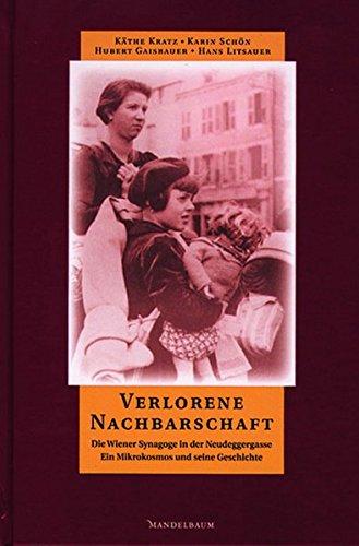 Verlorene Nachbarschaft: Die Wiener Synagoge in der Neudeggergasse - ein Mikrokosmos und seine Geschichte
