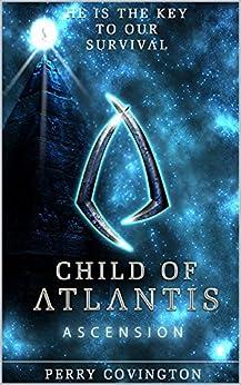 Child Of Atlantis: Ascension (Origins Book 1) by [Covington, Perry]