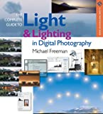 The Complete Guide to Light & Lighting in Digital Photography (A Lark Photography Book), Michael Freeman, 1579908853