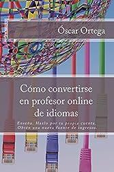 Cómo convertirse en profesor online de idiomas: Enseña. Hazlo por tu propia cuenta. Obtén una nueva fuente de ingresos. (Spanish Edition)