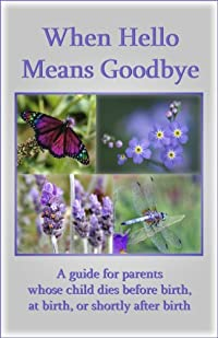 Image: When Hello Means Goodbye, 3rd revised Edition, by Paul Kirk (Author), Pat Schwiebert (Author). Publisher: Grief Watch; 3rd revised edition (June 1, 2012)