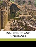 Innocence and Ignorance, Martin Stanislas Gillet and J. Elliot 1884-1946 Ross, 1172307504