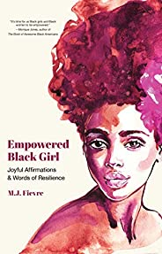 Empowered Black Girl: Joyful Affirmations and Words of Resilience (Teen and YA Maturing, Self-Esteem, Cultural
