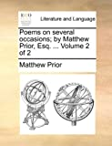 Poems on Several Occasions; by Matthew Prior, Esq, Matthew Prior, 1170767648