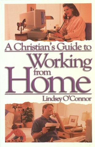 A Christian's Guide to Working from Home: Formerly - Working at Home