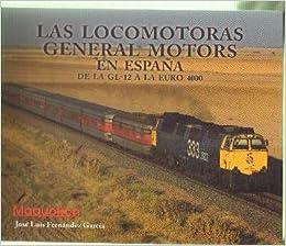 LAS LOCOMOTORAS GENERAL MOTORS EN ESPAÑA DE LA GL-12 A LA EURO 4000: Amazon.es: FERNANDEZ GARCIA, JOSE LUIS: Libros
