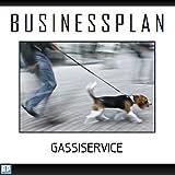 Businessplan Vorlage - Existenzgründung Tiersitter / Gassiservice Start-Up professionell und erfolgreich mit Checkliste, Muster inkl. Beispiel