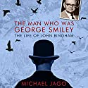 The Man Who Was George Smiley Audiobook by Michael Jago Narrated by Christian Rodska