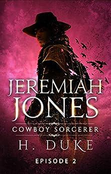 Jeremiah Jones Cowboy Sorcerer: Episode 2 (Cowboy Sorcerer serial) by [Duke, H.]