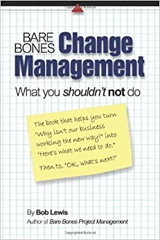 Bare Bones Change Management: What you shouldn't not do by Bob Lewis (2010-10-01)