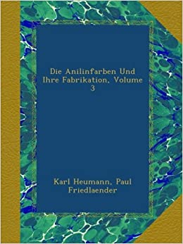 Book Die Anilinfarben Und Ihre Fabrikation, Volume 3