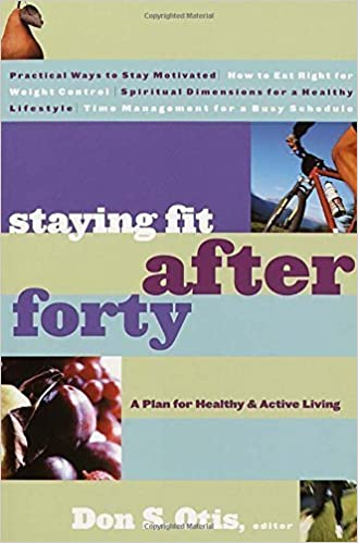 Staying Fit After Forty: A Plan for Healthy and Active Living by Don S. Otis (2001-05-15)