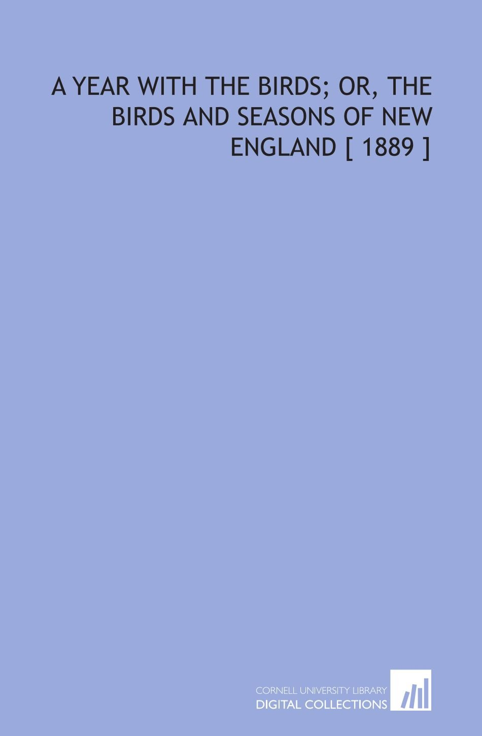 A Year With the Birds; or, the Birds and Seasons of New England [ 1889 ] pdf
