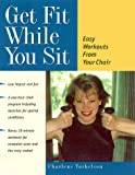 Get Fit While You Sit, Charlene Tarkelson, 0897932544