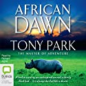 African Dawn Audiobook by Tony Park Narrated by Richard Aspel