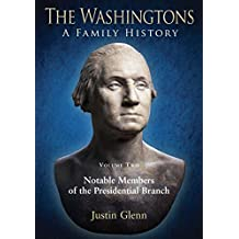 The Washingtons. Volume 2: Notable Members of the Presidential Branch (The Washingtons: A Family History)