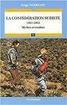 La confédération sudiste : 1861-1865 Mythes et réalités par Noirsain
