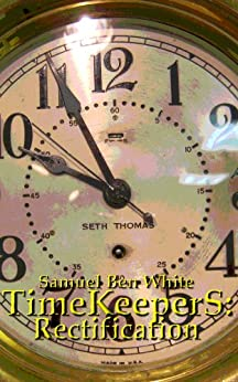 TimeKeeperS: Rectification by [White, Samuel Ben]