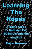 Learning The Ropes: A Basic Guide to Safe and Fun BDSM Lovemaking (Version 2.0)