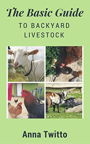 The Basic Guide to Backyard Livestock: A compact guide on poultry and goats for the small-scale homesteader by [Twitto, Anna]