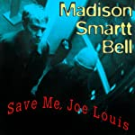 Save Me, Joe Louis | Madison Smartt Bell